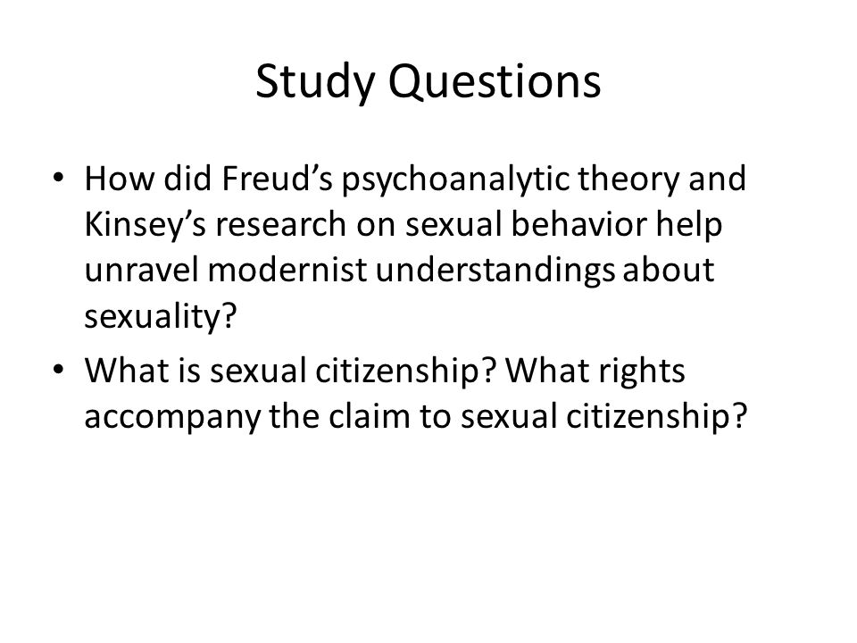 Study Questions How did Freud's psychoanalytic theory and Kinsey's research on sexual behavior help unravel modernist understandings about sexuality?