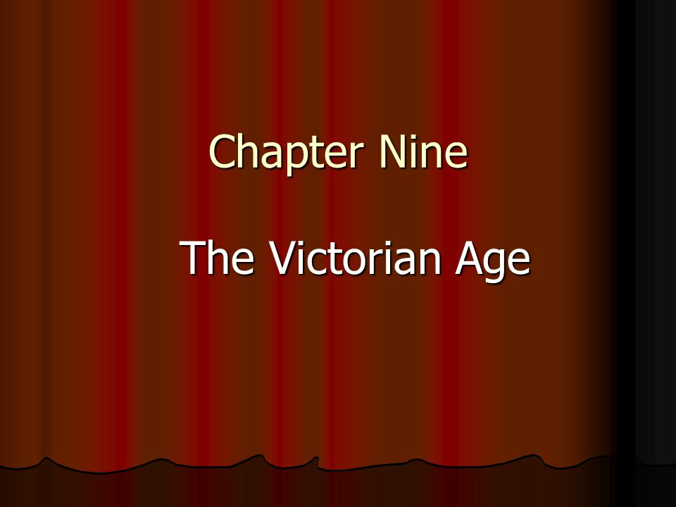 Chapter Nine The Victorian Age