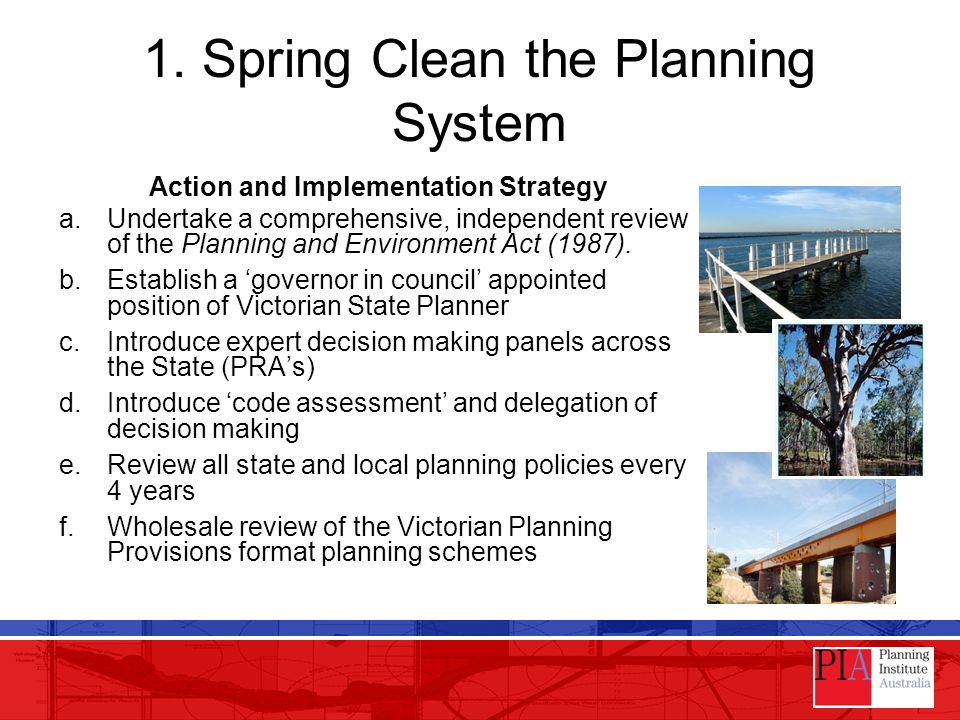 1. Spring Clean the Planning System Action and Implementation Strategy a.Undertake a comprehensive, independent review of the Planning and Environment