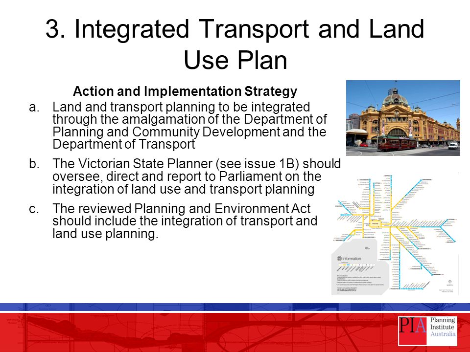 3. Integrated Transport and Land Use Plan Action and Implementation Strategy a.Land and transport planning to be integrated through the amalgamation o