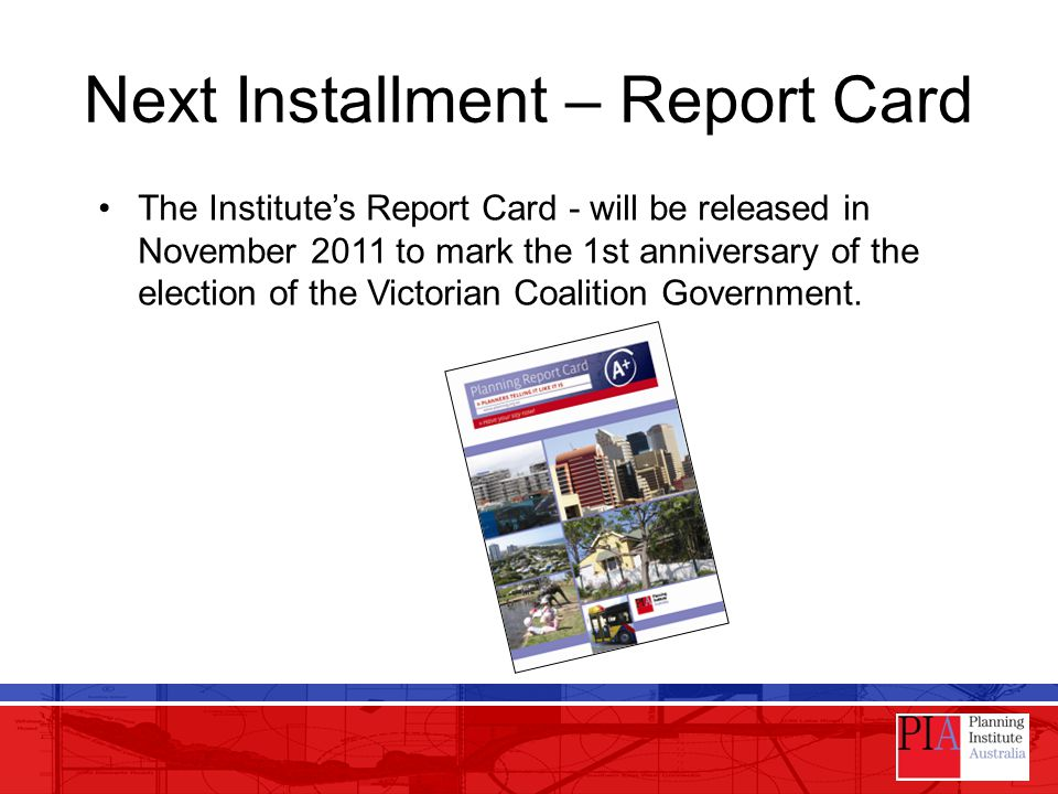 Next Installment – Report Card The Institute's Report Card - will be released in November 2011 to mark the 1st anniversary of the election of the Vict