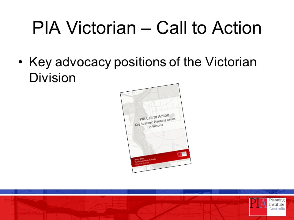 PIA Victorian – Call to Action Key advocacy positions of the Victorian Division