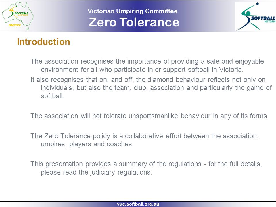 Victorian Umpiring Committee Zero Tolerance vuc.softball.org.au What you will learn This presentation is separated into different sections: Zero Tolerance defined What does it mean for...
