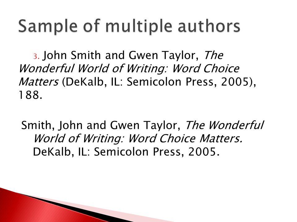 3. John Smith and Gwen Taylor, The Wonderful World of Writing: Word Choice Matters (DeKalb, IL: Semicolon Press, 2005), 188. Smith, John and Gwen Tayl