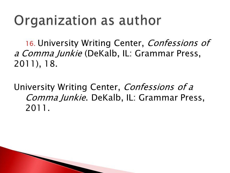 16. University Writing Center, Confessions of a Comma Junkie (DeKalb, IL: Grammar Press, 2011), 18.