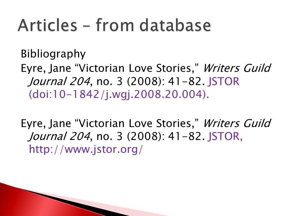 "Bibliography Eyre, Jane ""Victorian Love Stories,"" Writers Guild Journal 204, no. 3 (2008): 41-82. JSTOR (doi:10-1842/j.wgj.2008.20.004). Eyre, Jane ""V"