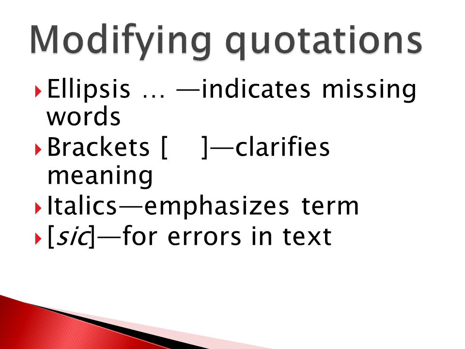  Ellipsis … —indicates missing words  Brackets [ ]—clarifies meaning  Italics—emphasizes term  [sic]—for errors in text