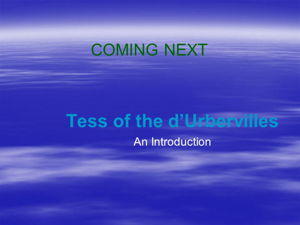 COMING NEXT Tess of the d'Urbervilles An Introduction