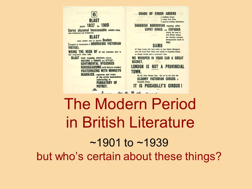 The Modern Period in British Literature ~1901 to ~1939 but who's certain about these things?