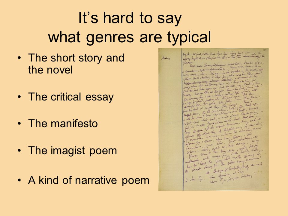 It's hard to say what genres are typical The short story and the novel The critical essay The manifesto The imagist poem A kind of narrative poem