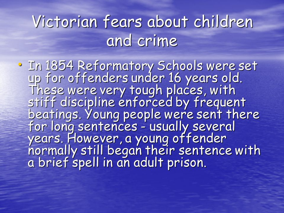 In 1854 Reformatory Schools were set up for offenders under 16 years old.