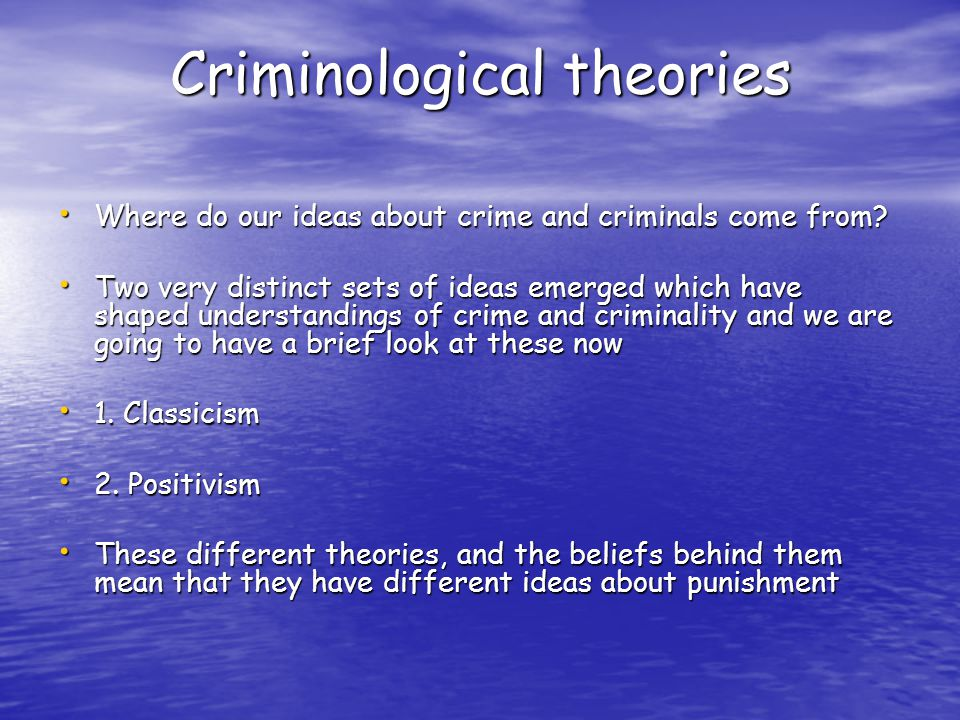 Criminological theories Where do our ideas about crime and criminals come from.
