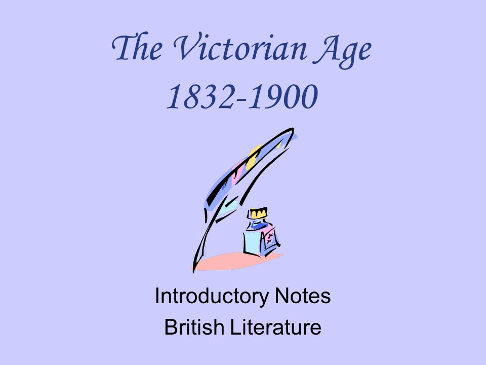 The Victorian Age 1832-1900 Introductory Notes British Literature
