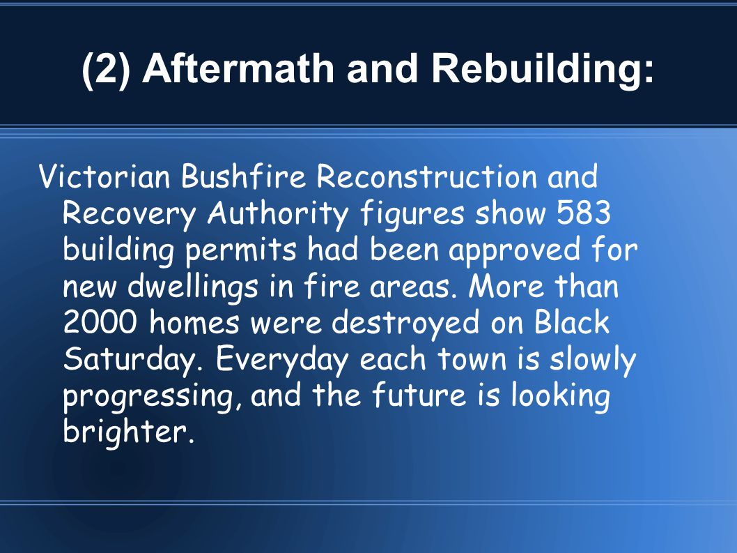 (2) Aftermath and Rebuilding: Victorian Bushfire Reconstruction and Recovery Authority figures show 583 building permits had been approved for new dwe