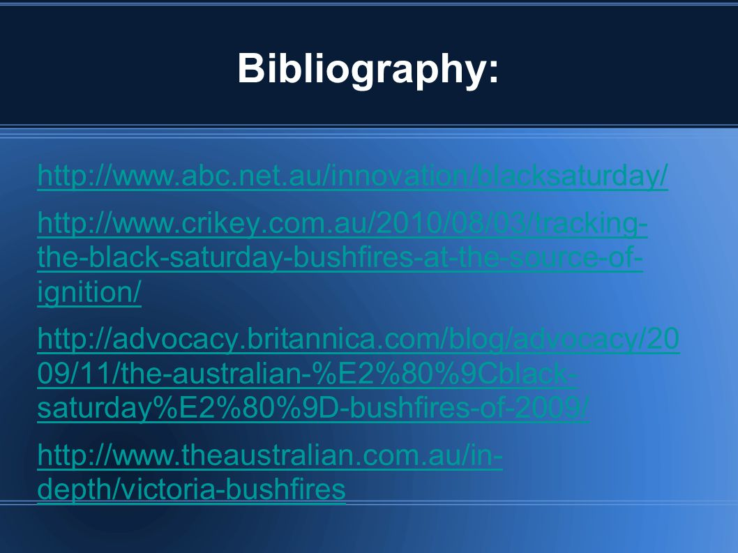 Bibliography: http://www.abc.net.au/innovation/blacksaturday/ http://www.crikey.com.au/2010/08/03/tracking- the-black-saturday-bushfires-at-the-source