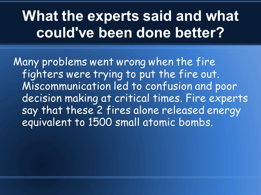 What the experts said and what could've been done better? Many problems went wrong when the fire fighters were trying to put the fire out. Miscommunic