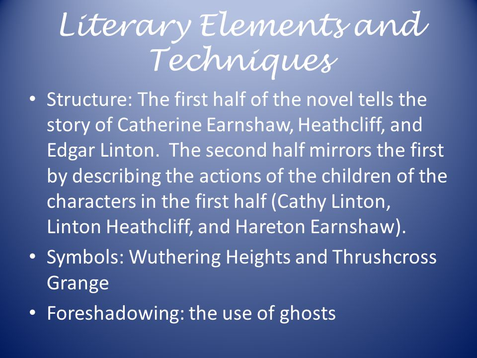 Literary Elements and Techniques Structure: The first half of the novel tells the story of Catherine Earnshaw, Heathcliff, and Edgar Linton.