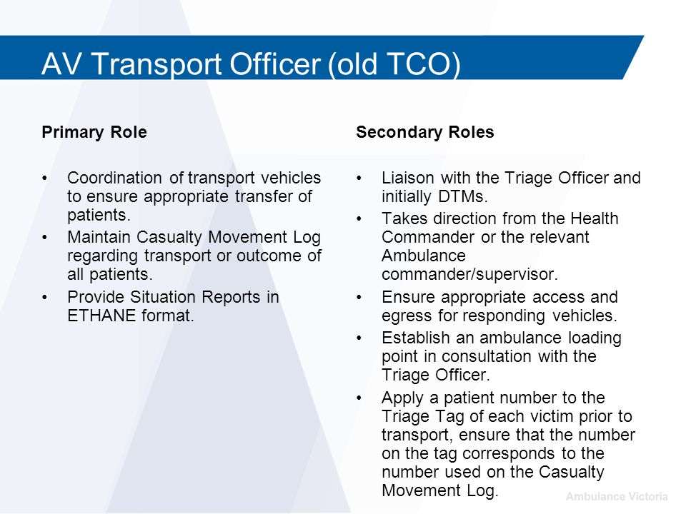 AV Transport Officer (old TCO) Primary Role Coordination of transport vehicles to ensure appropriate transfer of patients. Maintain Casualty Movement