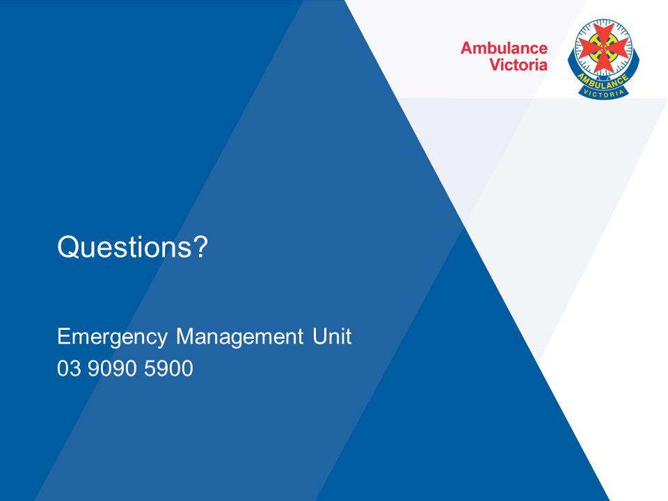 Questions? Emergency Management Unit 03 9090 5900