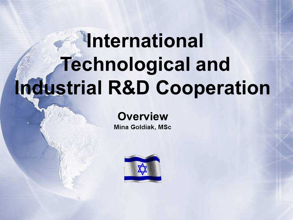 Overview Mina Goldiak, MSc International Technological and Industrial R&D Cooperation