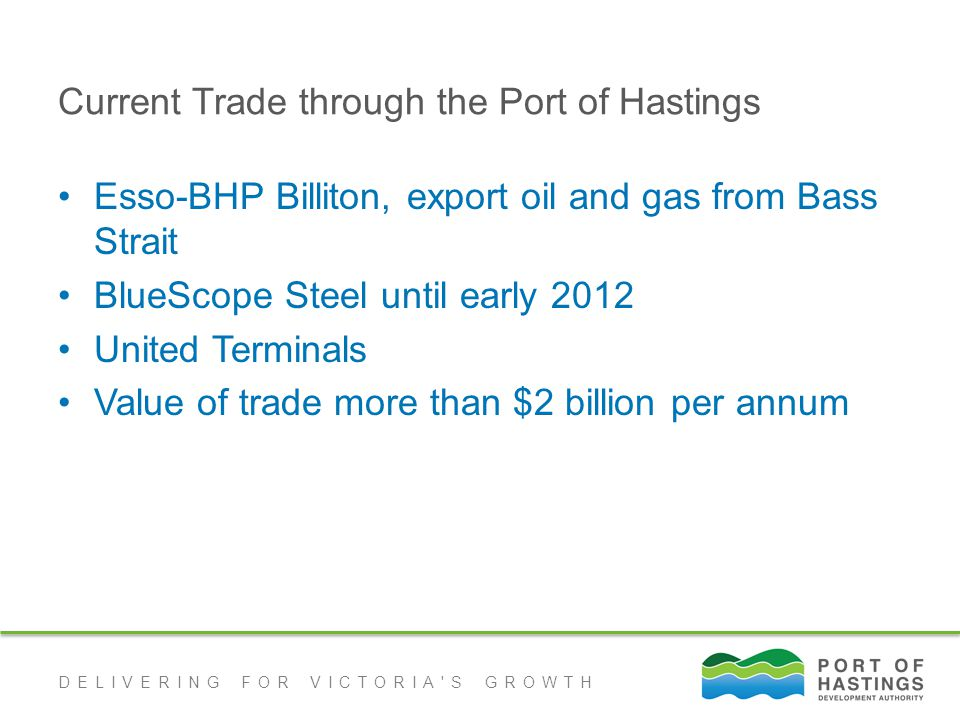DELIVERING FOR VICTORIA S GROWTH Work Packages - commenced January 2013 for about 40 weeks Port Development Strategy –This study will look at assessing different port design configurations and options with consideration of potential economic social and environment impacts.