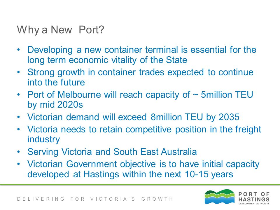 DELIVERING FOR VICTORIA S GROWTH Why a New Port.