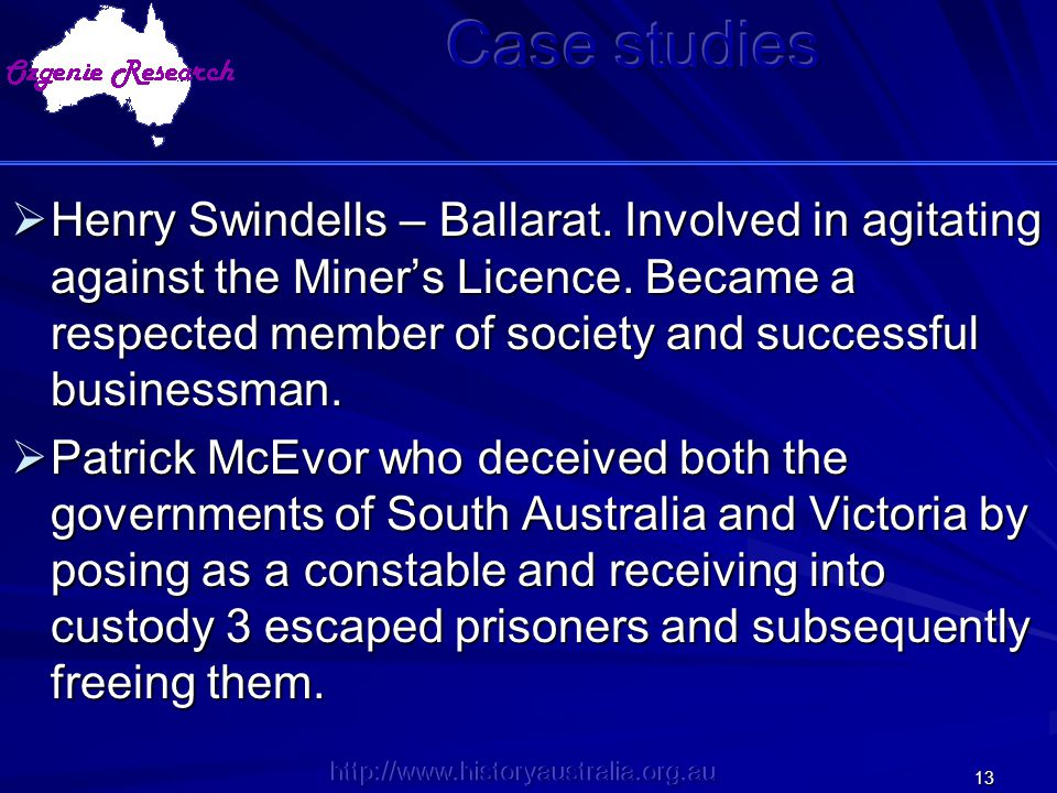 http://www.historyaustralia.org.au 13  Henry Swindells – Ballarat. Involved in agitating against the Miner's Licence. Became a respected member of so