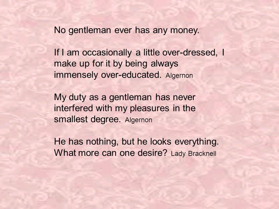 No gentleman ever has any money.