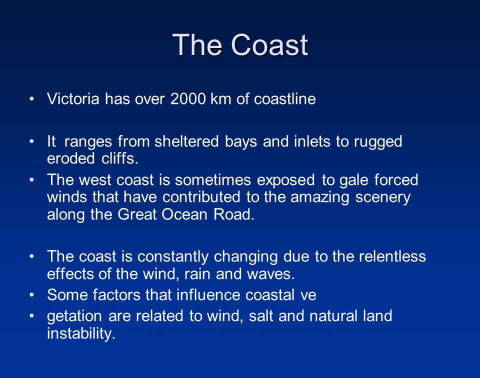 Victoria has over 2000 km of coastline It ranges from sheltered bays and inlets to rugged eroded cliffs.