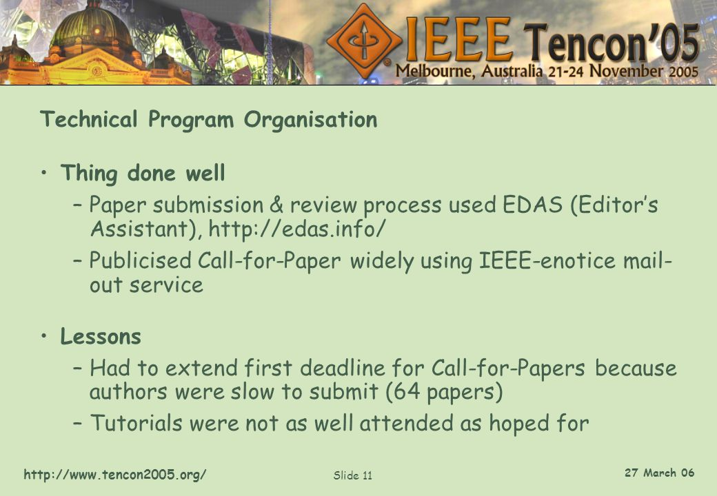 http://www.tencon2005.org/ Slide 11 27 March 06 Technical Program Organisation Thing done well –Paper submission & review process used EDAS (Editor's