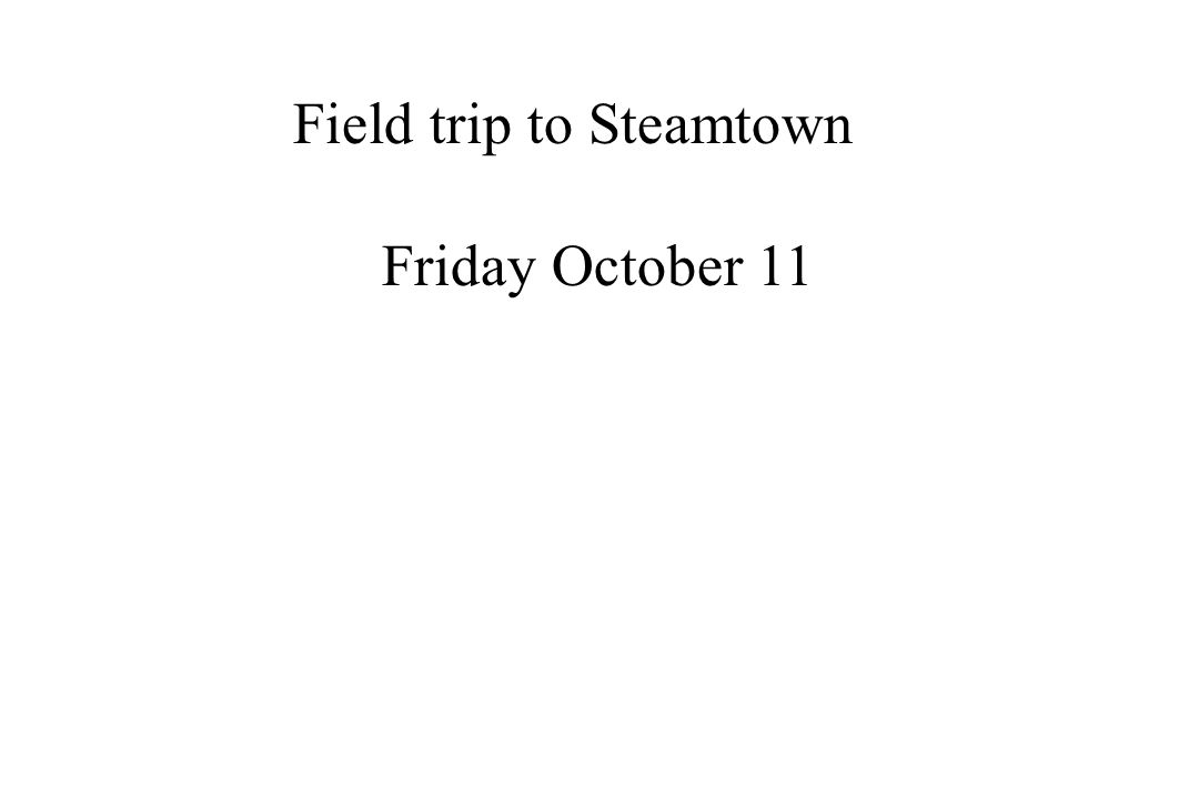 Field trip to Steamtown Friday October 11