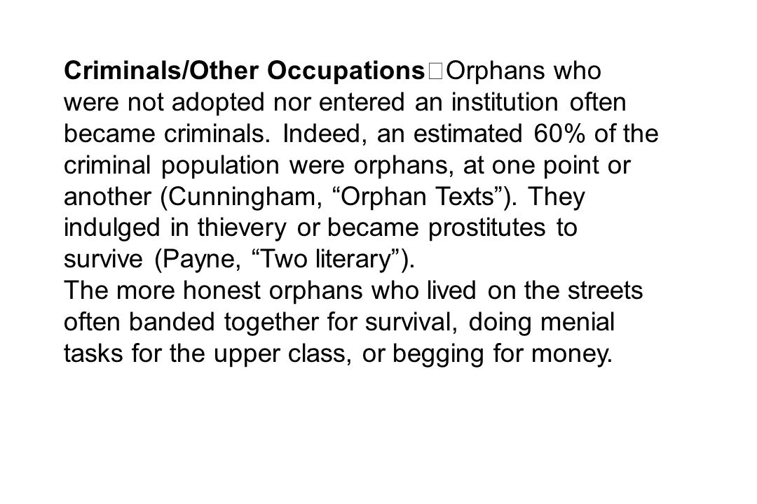 Criminals/Other Occupations Orphans who were not adopted nor entered an institution often became criminals. Indeed, an estimated 60% of the criminal p