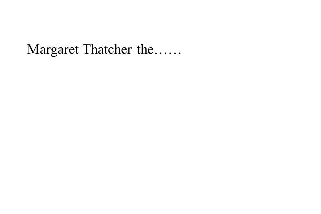 Margaret Thatcher the…… bottle snatcher! Iron Lady.