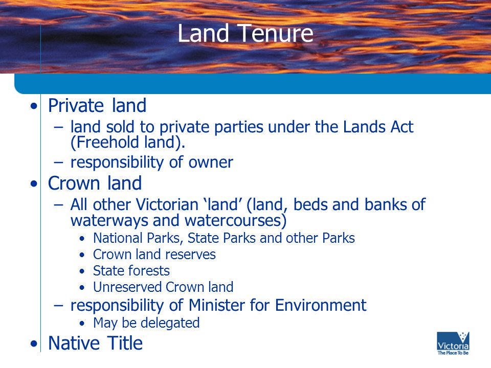 Additional classifications of 'land' Coastal Management Act –Establishes Victorian Coastal Council and Victorian Coastal strategy - from catchment drainage boundary to 3nm –Establishes consent for use and development of 'Coastal Crown Land' - subject to the Victorian Coastal Strategy When making a decision affecting this land - local government must consider Strategy.