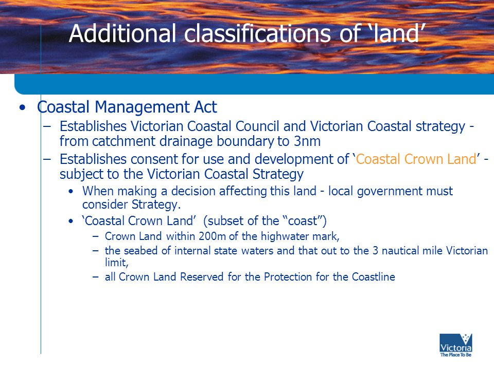 Additional classifications of 'land' Fisheries Reserves –Fisheries Act 1995 - provides for the declaration of 'Fisheries Reserves' spawning, hatching or nursery, critical habitat, aquaculture, harvesting, management or monitoring, education, research or scientific purposes.