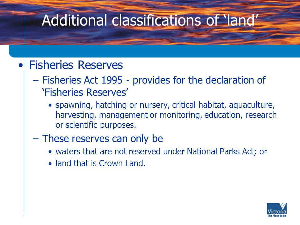 Responsibilities for functions Water –Water authorities - responsible for regulation and management of regional drainage, waterways, floodplains and stormwater quality Fisheries –regulation, management and conservation of Victorian fisheries, including aquatic habitats.