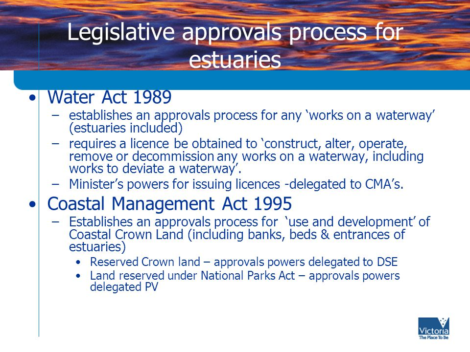 Documents guiding estuarine management State Environment Protection Policy (Waters of Victoria) –statutory framework for protection of the uses and values of fresh and marine water environments.