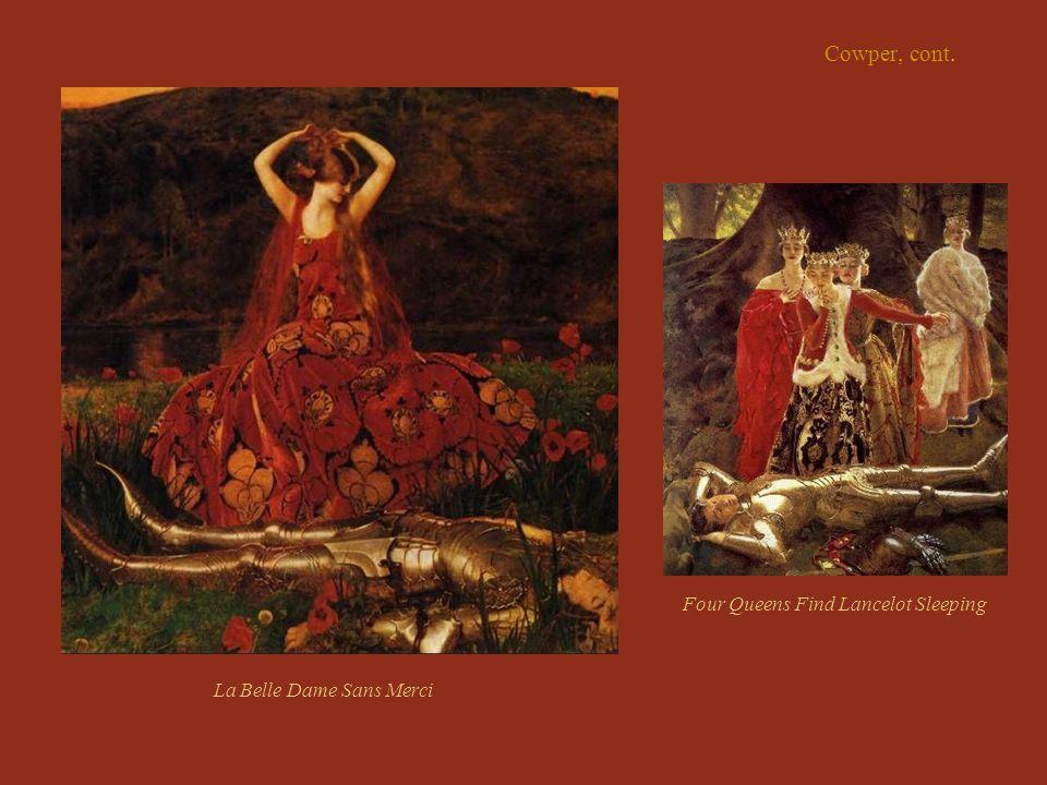 Cowper, cont. La Belle Dame Sans Merci Four Queens Find Lancelot Sleeping
