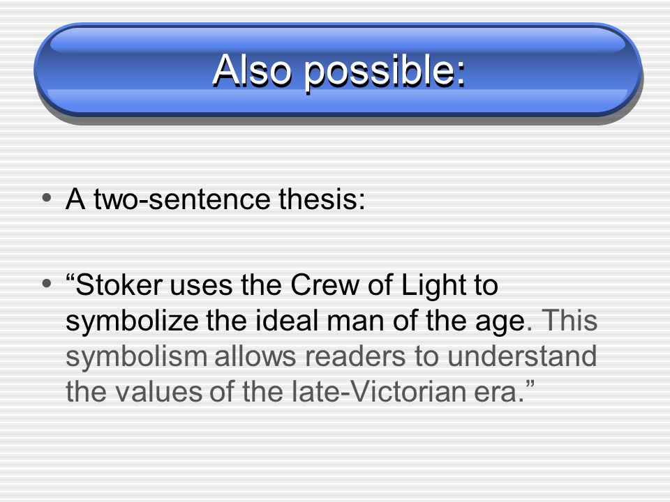 Also possible: Also possible: A two-sentence thesis: Stoker uses the Crew of Light to symbolize the ideal man of the age.
