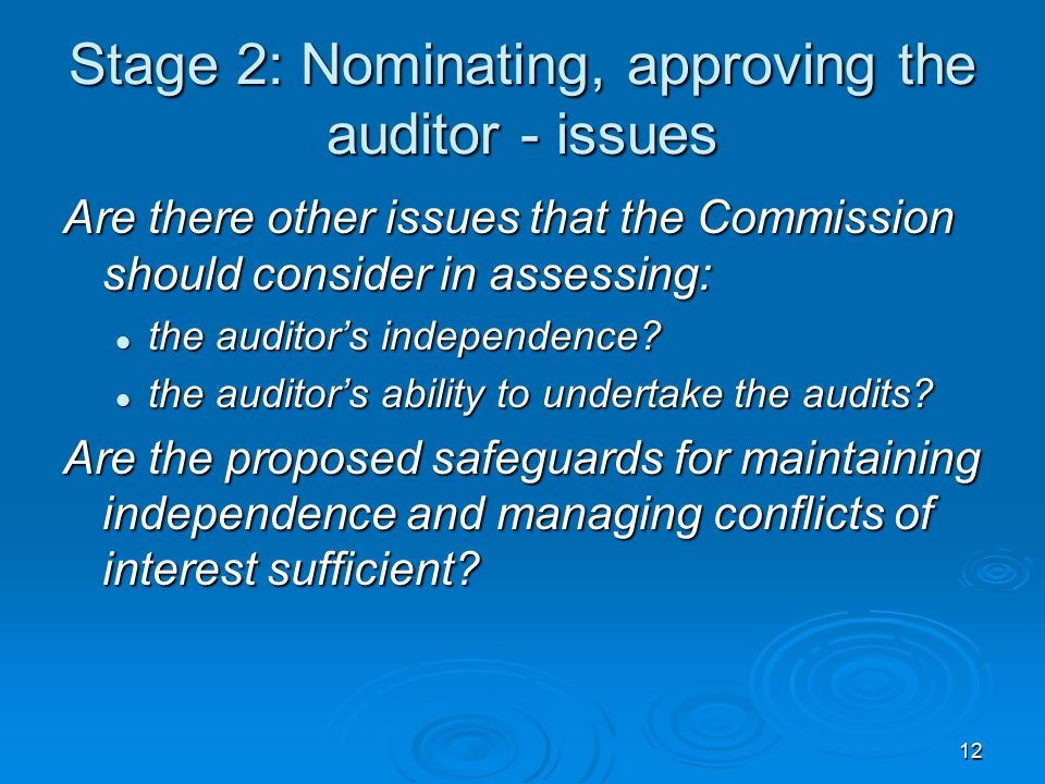 12 Stage 2: Nominating, approving the auditor - issues Are there other issues that the Commission should consider in assessing: the auditor's independence.