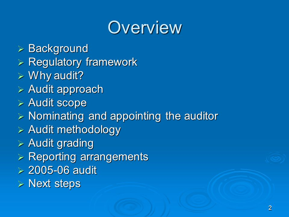 2 Overview  Background  Regulatory framework  Why audit?  Audit approach  Audit scope  Nominating and appointing the auditor  Audit methodology