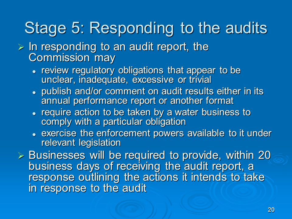 20 Stage 5: Responding to the audits  In responding to an audit report, the Commission may review regulatory obligations that appear to be unclear, i