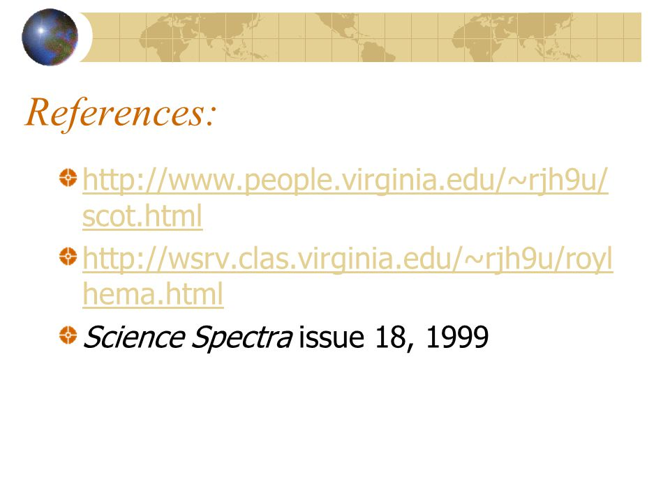 References: http://www.people.virginia.edu/~rjh9u/ scot.html http://wsrv.clas.virginia.edu/~rjh9u/royl hema.html Science Spectra issue 18, 1999