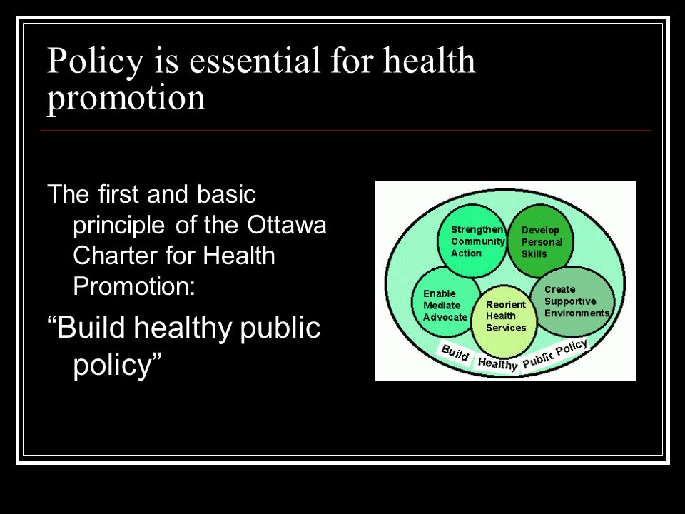 Policy knowledge and skill is vital Empowering individuals demands more consistent, reliable access to the decision making process and the skills and knowledge essential to effect change Jakarta Declaration on Leading Health Promotion into the 21 Century (1997)