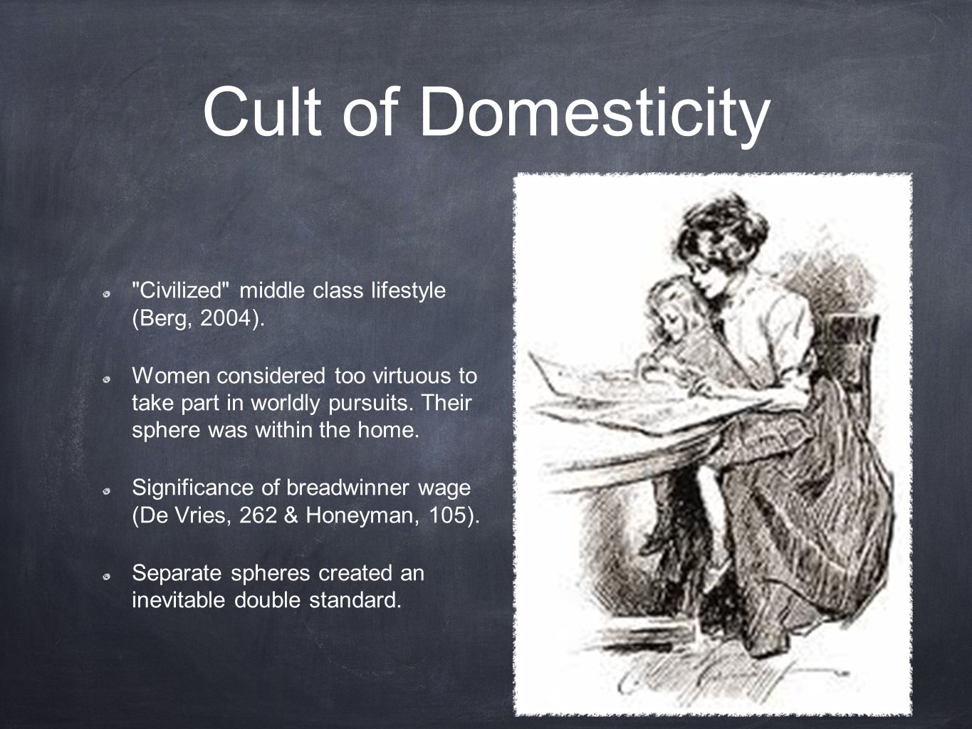 Cult of Domesticity Civilized middle class lifestyle (Berg, 2004).