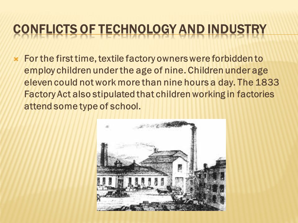  For the first time, textile factory owners were forbidden to employ children under the age of nine. Children under age eleven could not work more th