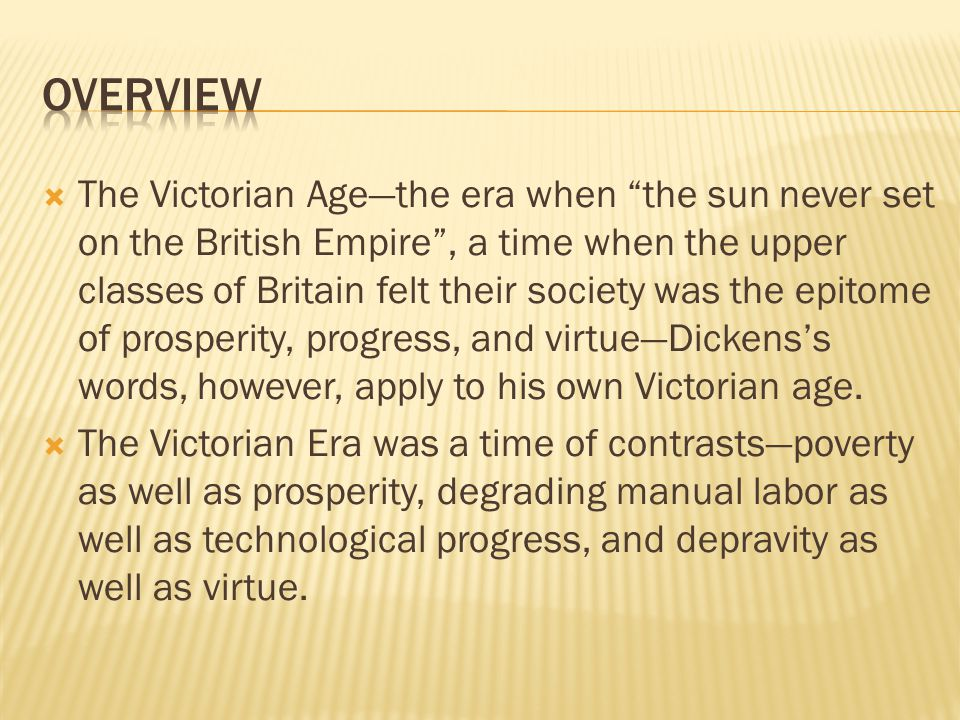 " The Victorian Age—the era when ""the sun never set on the British Empire"", a time when the upper classes of Britain felt their society was the epitom"