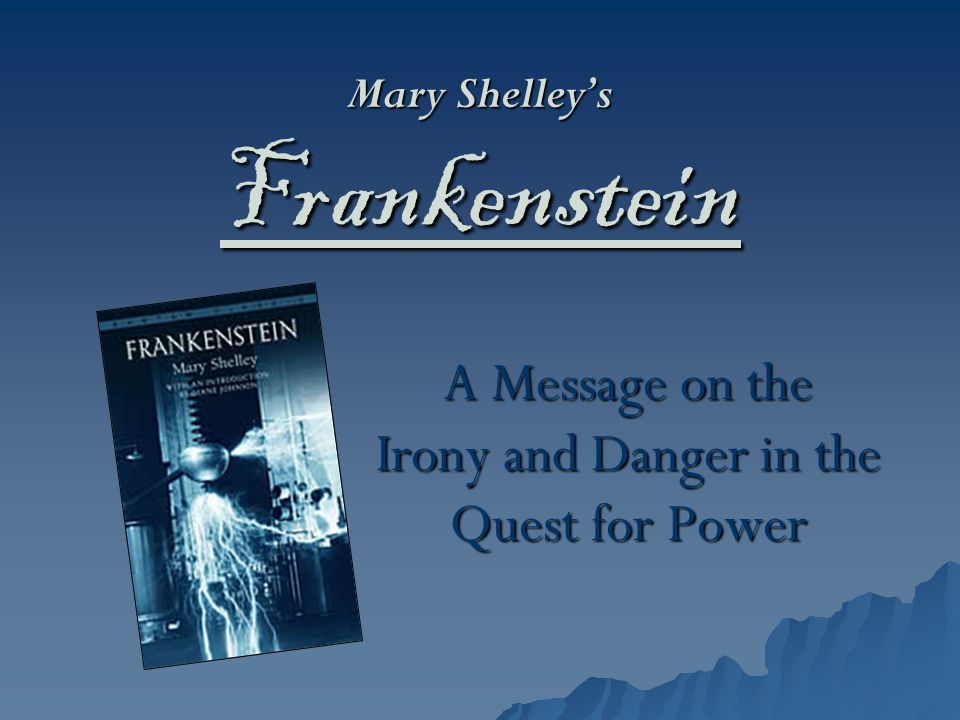 Mary Shelley's Frankenstein A Message on the Irony and Danger in the Quest for Power