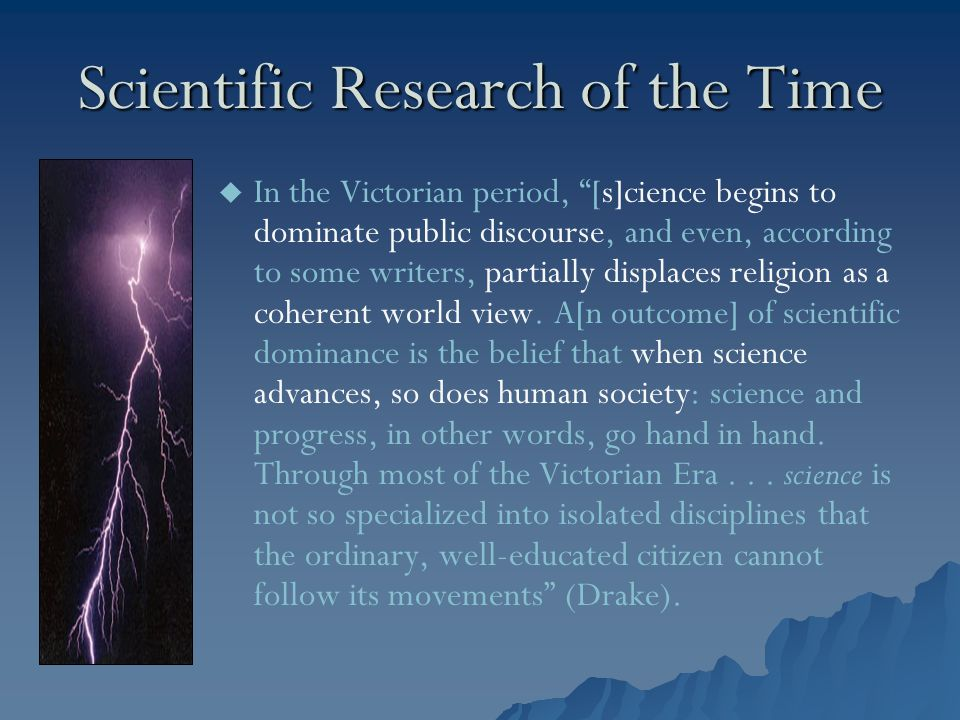"Scientific Research of the Time   In the Victorian period, ""[s]cience begins to dominate public discourse, and even, according to some writers, part"