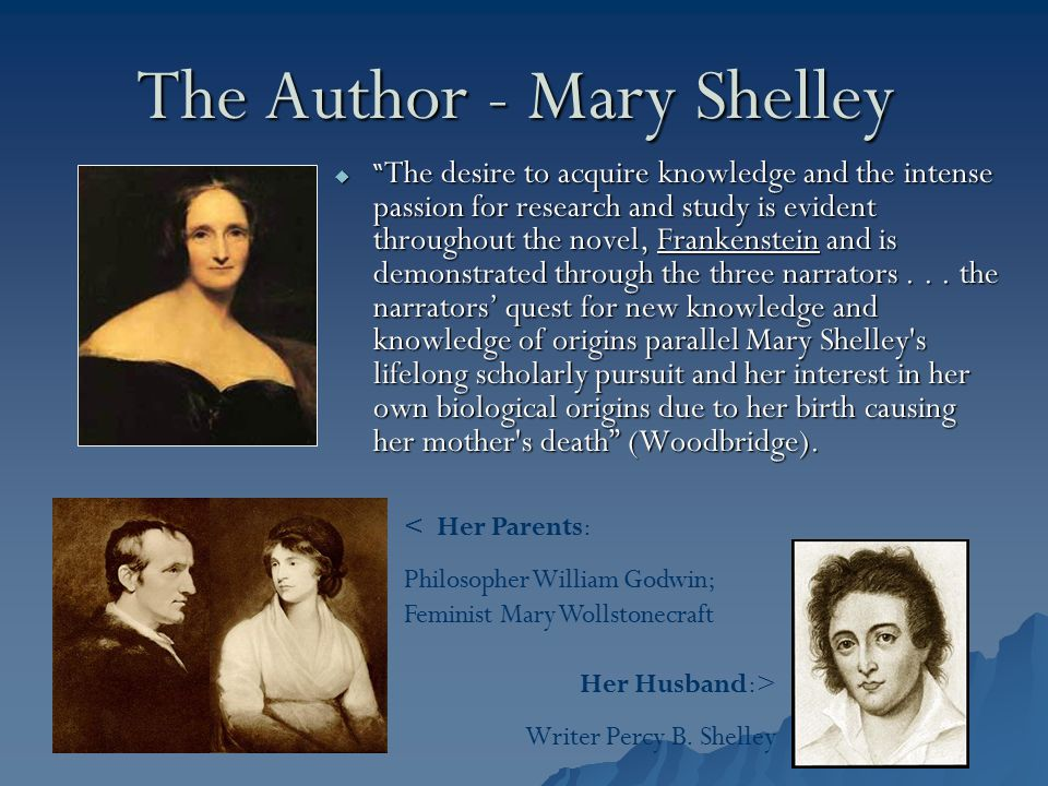 "The Author - Mary Shelley  "" The desire to acquire knowledge and the intense passion for research and study is evident throughout the novel, Frankens"
